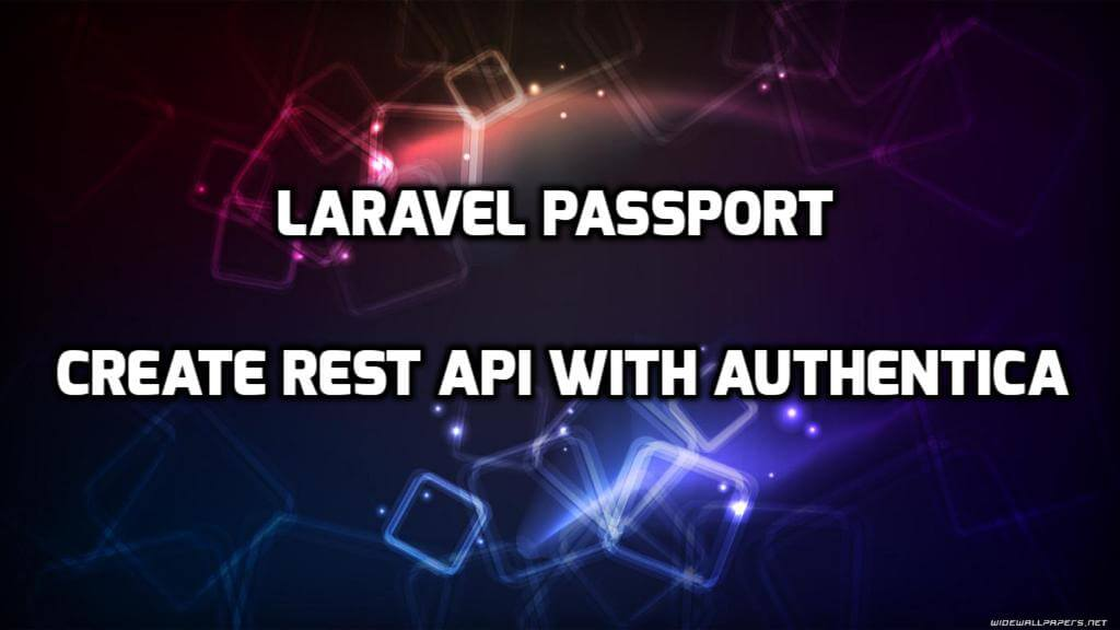 Laravel Passport - Create REST API with authentication