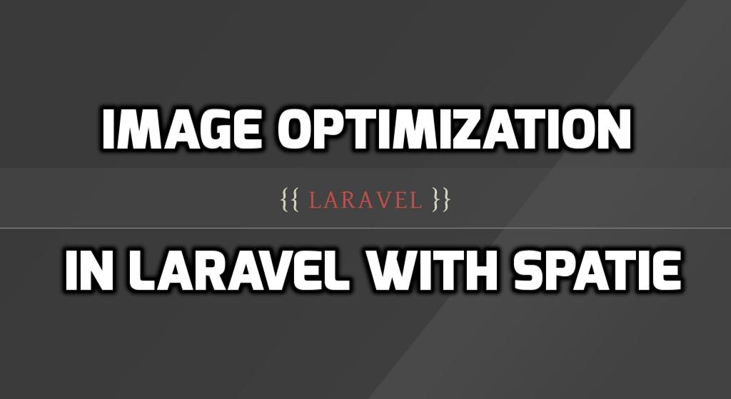 Image Optimization In Laravel With Spatie