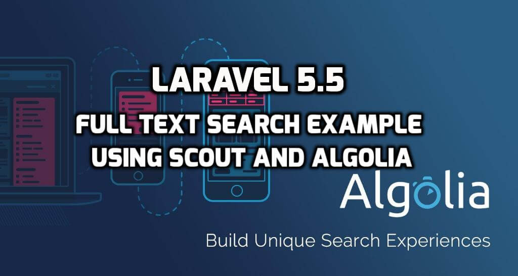 Laravel 5.5 - Algolia Full Text Search Example With Scout
