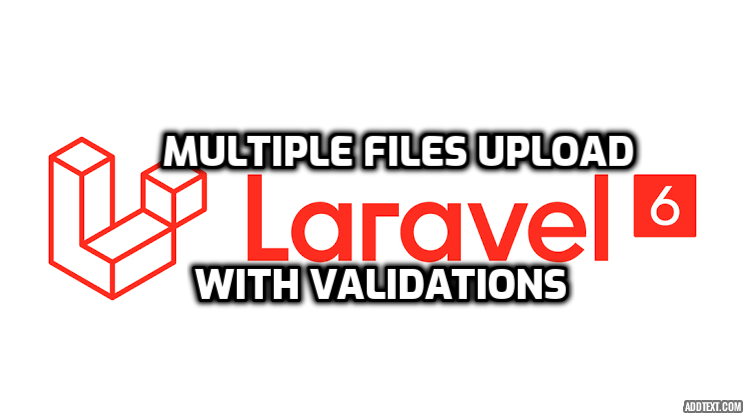 Laravel 6 - Multiple Files upload with Validation Example