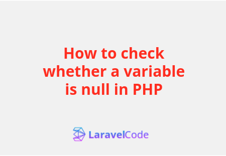 How to check whether a variable is null in PHP