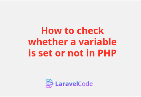 How to check whether a variable is set or not in PHP