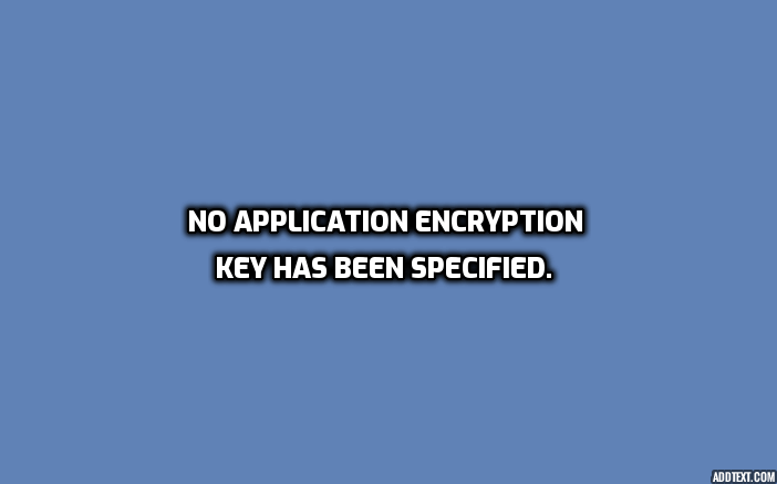 No application encryption key has been specified.